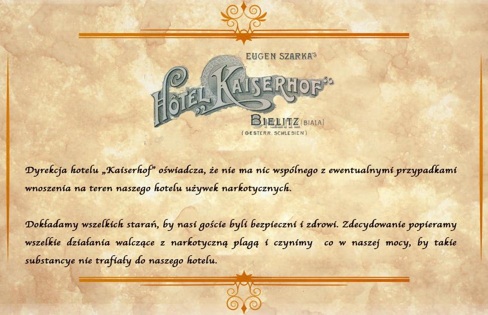 Na papierze firmowym hotelu Kaiserhof napisano, żedyrekcja hotelu Kaiserhof oświadcza, żeniema nic wspólnego zewentualnymi przypadkami wnoszenia nateren naszego hotelu używek narkotycznych. Dokładamy wszelkich starań, bynasi goście byli bezpieczni izdrowi. Zdecydowanie popieramy wszelkie działania walczące znarkotyczną plagą iczynimy co wnaszej mocy, bytakie substancje nietrafiały donaszego hotelu.
