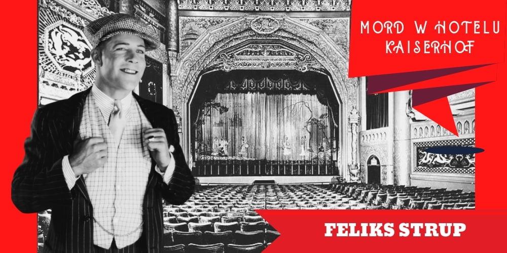 Na tle teatralnej sceny iwidowni stoi młody przystojny iuśmiechnięty mężczyzna. Napis wrogu mówi, żetoFeliks Strup.